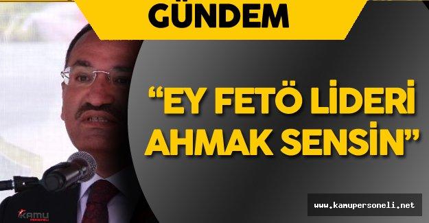 """Adalet Bakanı Bekir Bozdağ :"""" FETÖ Elebaşı Ahmak Sensin!"""""""