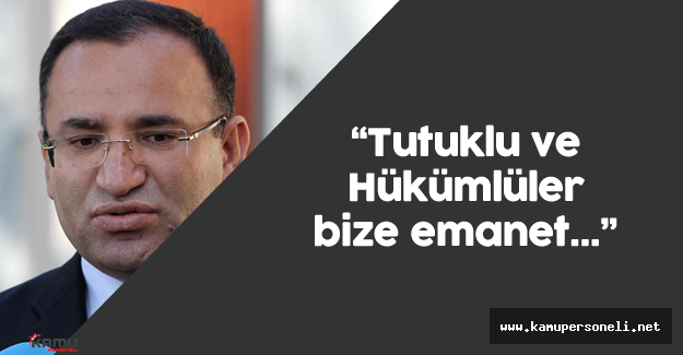 """Adalet Bakanı : """"Tutuklu ve Hükümlüler Bize Emanet"""""""