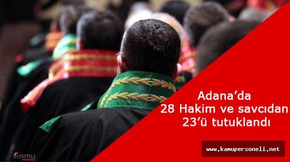 Adana'da 28 Hakim ve Savcıdan 23'ü Tutuklandı