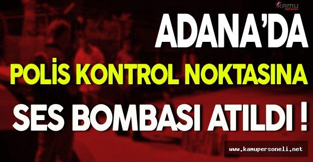 Adana'da Polis Kontrol Noktasına PKK'lı Teröristler Tarafından Ses Bombası Atıldı