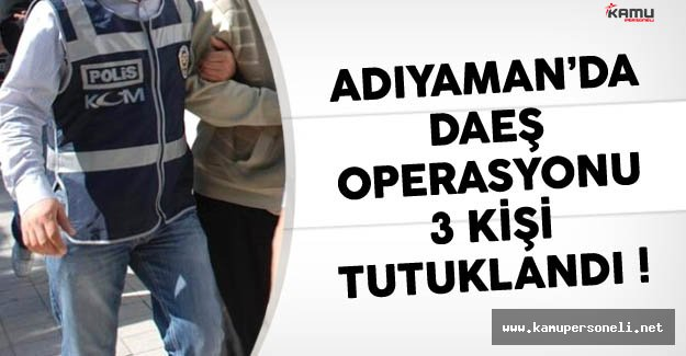 Adıyaman'da DAEŞ'e Yönelik Operasyon Düzenlendi