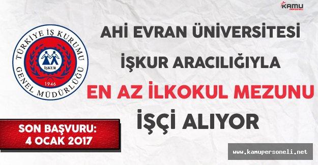 Ahi Evran Üniversitesi İşkur Aracılığıyla En Az İlkokul Mezunu İşçi Alıyor