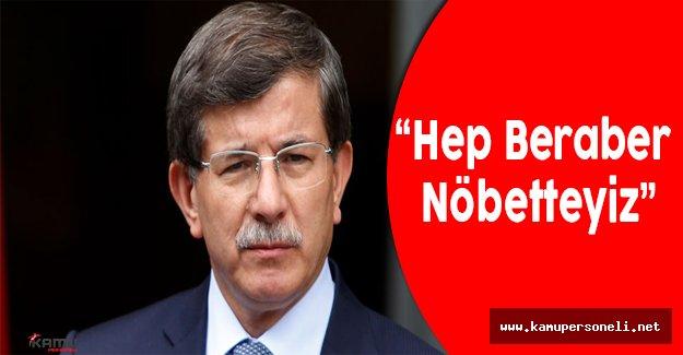 """Ahmet Davutoğlu: """"Hep beraber nöbetteyiz"""""""