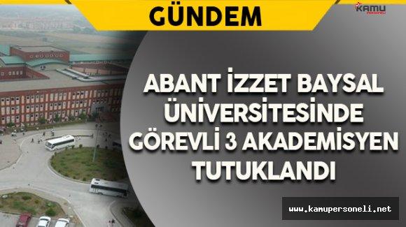 AİBÜ'de Görevli 3 Öğretim Görevlisi Tutuklandı