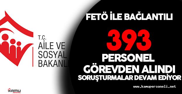 Aile ve Sosyal Politikalar Bakanlığı'nda  393 kişi Görevden Uzaklaştırıldı!