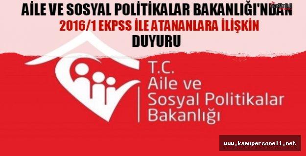 Aile ve Sosyal Politikalar Bakanlığı'ndan 2016/1 EKPSS ile atananlara ilişkin duyuru