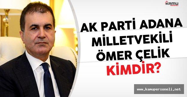 AK Parti Adana Milletvekili Ömer Çelik Kimdir?
