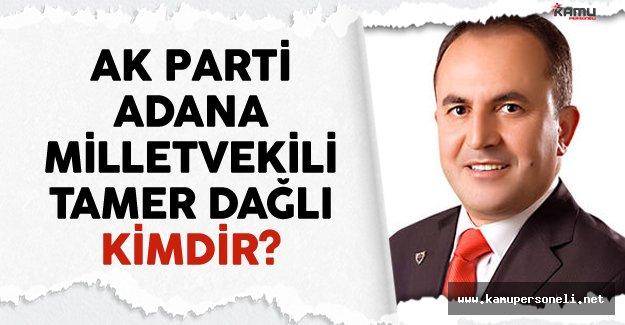 AK Parti Adana Milletvekili Tamer Dağlı Kimdir?
