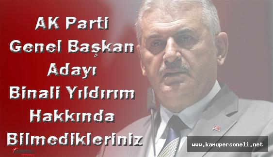 AK Parti Genel Başkan Adayı Binali Yıldırım Hakkında Bilmedikleriniz