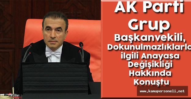 AK Parti Grup Başkanvekili, Dokunulmazlıklarla ilgili Anayasa Değişikliği Hakkında Konuştu
