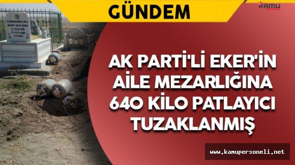 AK Parti'li Eker'in Aile Mezarlığına Patlayıcı Tuzaklamışlar