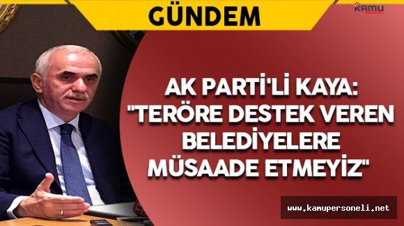 """AK Parti'li Kaya: """"Teröre destek veren belediyelere müsaade etmeyiz"""""""