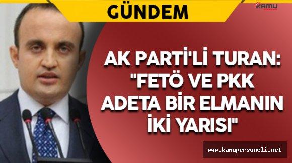 """AK Parti'li Turan: """"FETÖ ve PKK adeta bir elmanın iki yarısı"""""""