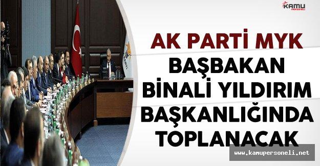AK Parti MYK Başbakan Binali Yıldırım Başkanlığında Toplanacak