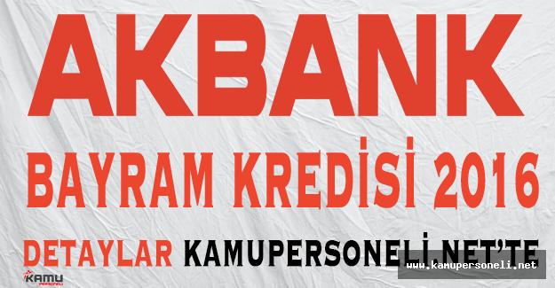 Akbank 2016 Ramazan Bayramı Özel Kredisi