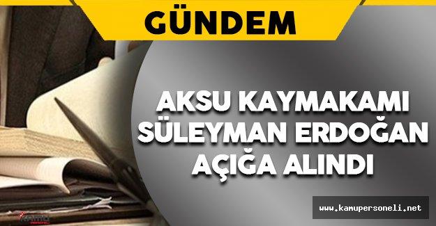 Aksu Kaymakamı Erdoğan Açığa Alındı