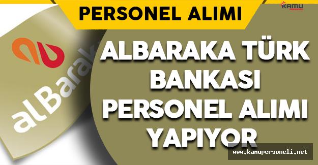 Albaraka Türk Bankası Personel Alımı Yapıyor