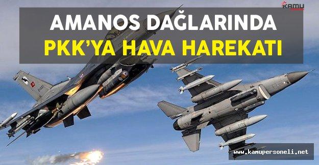 Amanos Dağları'nda PKK Hedeflerine Hava Harekatı