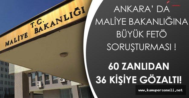 Büyük Çaplı FETÖ Soruşturması:  Maliye Bakanlığında 60 Zanlıdan 36 Kişiye Gözaltı!