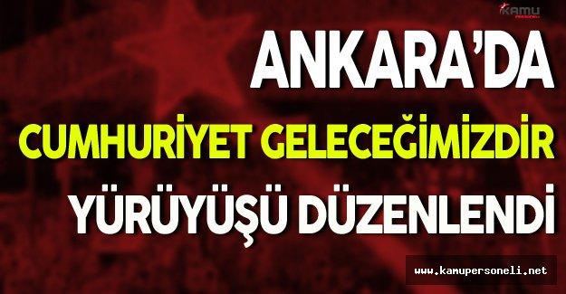 Ankara'da Cumhuriyet Geleceğimizdir Yürüyüşü Düzenlendi