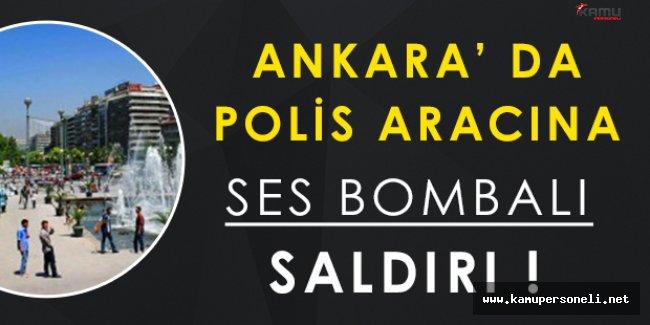 Ankara' da Polis Aracına Ses Bombalı Saldırı!
