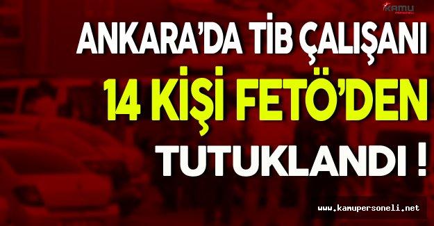 Ankara'da TİB Çalışanı 14 Kişi FETÖ'den Tutuklandı