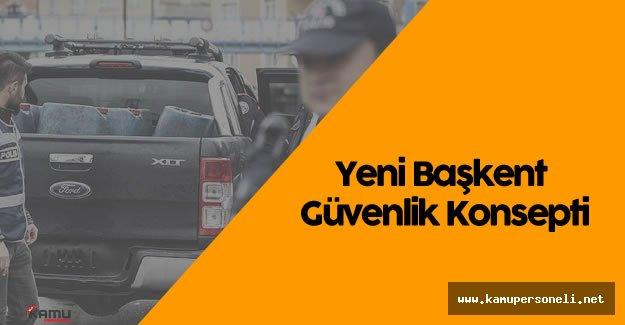 """Ankara Emniyet Müdürlüğü 'nden """"Yeni Başkent Güvenlik Konsepti"""""""