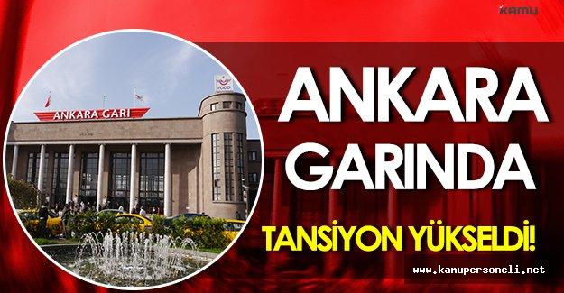 Ankara Garında Tansiyon Yükseldi!