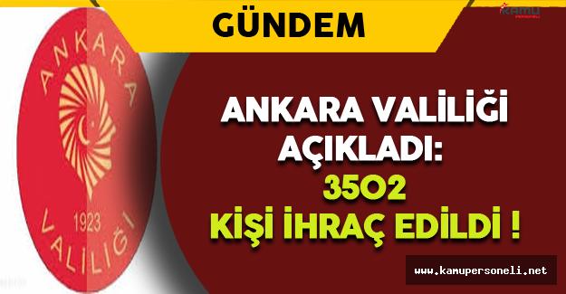 Ankara Valiliği Açıkladı: 3502 Kişi İhraç Edildi !