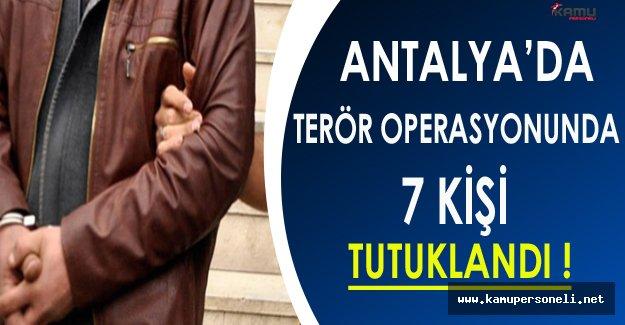 Antalya'daki Terör Operasyonunda 7 Kişi Tutuklandı