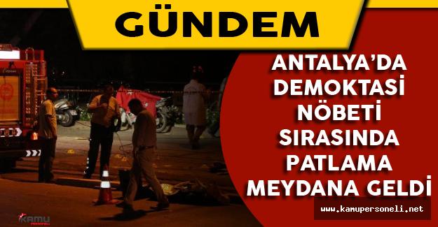Antalya'da Demokrasi Nöbeti Sırasında Patlama Meydana Geldi