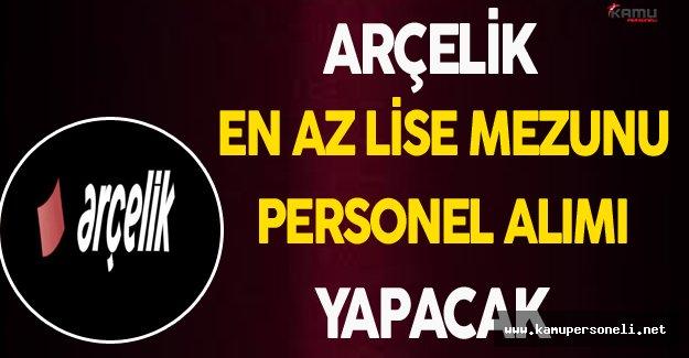 Arçelik Türkiye Geneli En Az Lise Mezunu Personel Alım İlanı