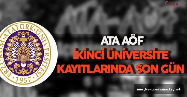 ATA AÖF İkinci Üniversite Kayıtlarında Son Gün !