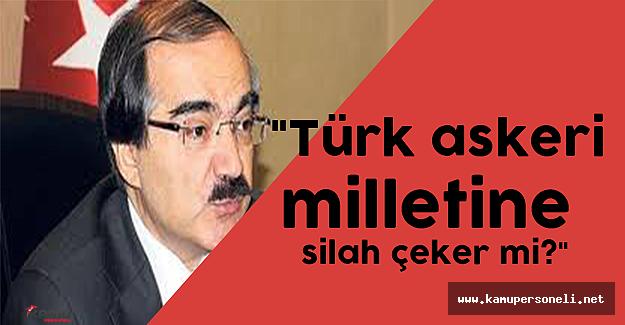 """Vali Coş, """"Türk askeri milletine silah çeker mi?"""""""