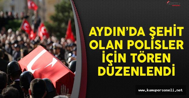 Aydın'da Şehit Olan Polisler İçin Tören Düzenlendi