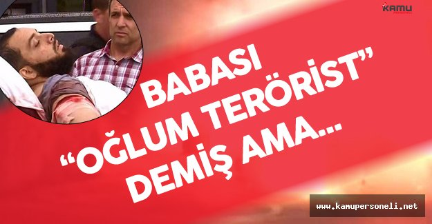 Babası Terörist Diye Şikayet Etmiş Ama !