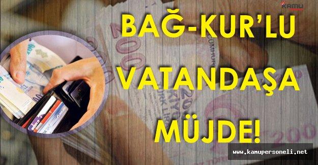 Bağ-kur'lu Vatandaşlara Müjde !