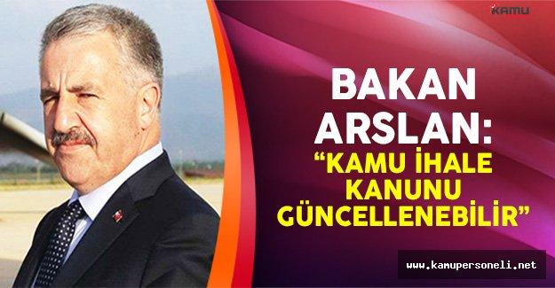Bakan Arslan: 'Kamu İhale Kanunu Güncellenebilir'