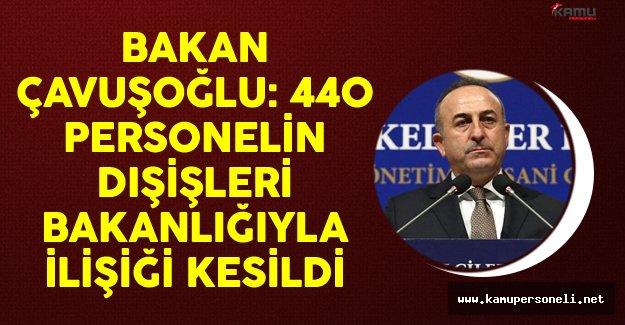 Bakan Çavuşoğlu: 440 Personelin Dışişleri Bakanlığıyla İlişiği Kesildi