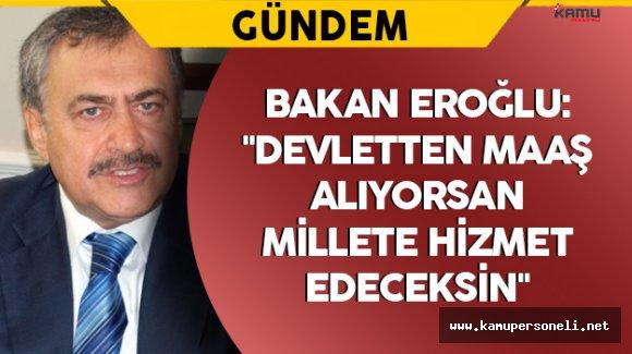 """Bakan Eroğlu: """"Devletten maaş alıyorsan, millete hizmet edeceksin"""""""