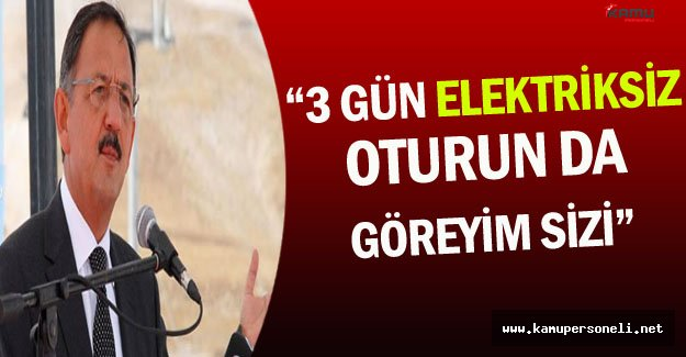 """Bakan Özhaseki: """"3 Gün Elektriksiz Oturun da Göreyim Sizi"""""""