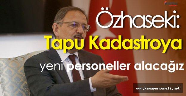 """Bakan Özhaseki: """" Tapu kadastroya yeni personeller alacağız. """""""