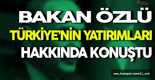Bakan Özlü Türkiye'nin Yatırımları Hakkında Konuştu