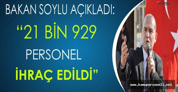 """Bakan Soylu Açıkladı: """"21 Bin 929 Kişi İhraç Edildi"""""""