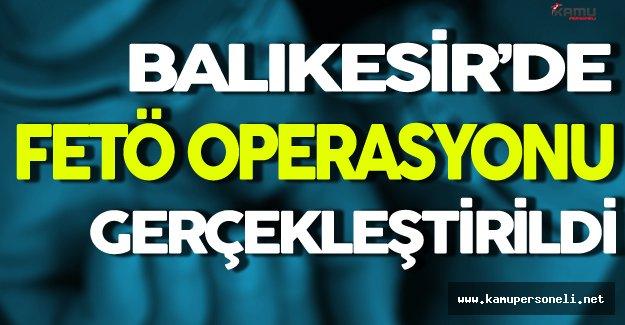 Balıkesir'de FETÖ Operasyonu Gerçekleştirildi