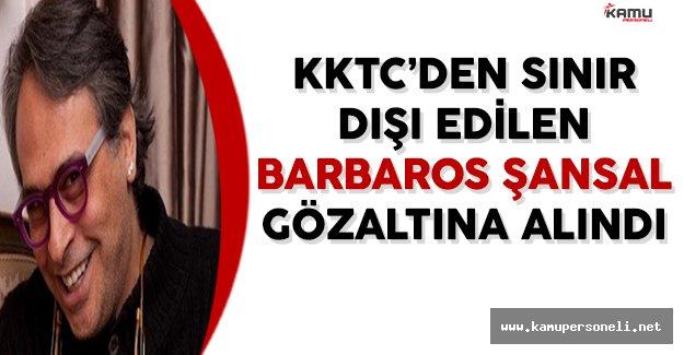 Barbaros Şansal Türkiye'de Gözaltına Alındı