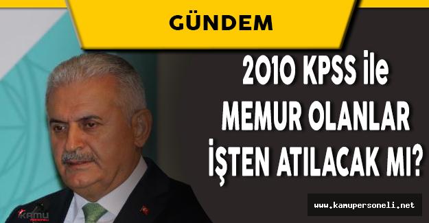 Başbakan Açıkladı: 2010 KPSS ile Atananlar İşten Atılacak mı?