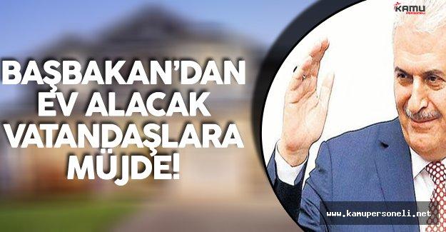 Başbakan Açıkladı !  Ev Alacak Vatandaşlara da Müjdeli Haber Geldi