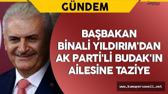 Başbakan Binali Yıldırım'dan AK Parti'li Budak'ın Ailesine Taziye