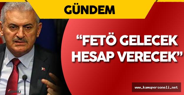 """Başbakan Binali Yıldırım : """" FETÖ Gelecek ! Hesap Verecek!"""""""